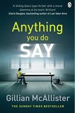 Anything You Do Say  by Gillian McAllister