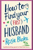 How to Find Your (First) Husband by Rosie  Blake