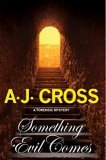 Something Evil Comes by A J Cross